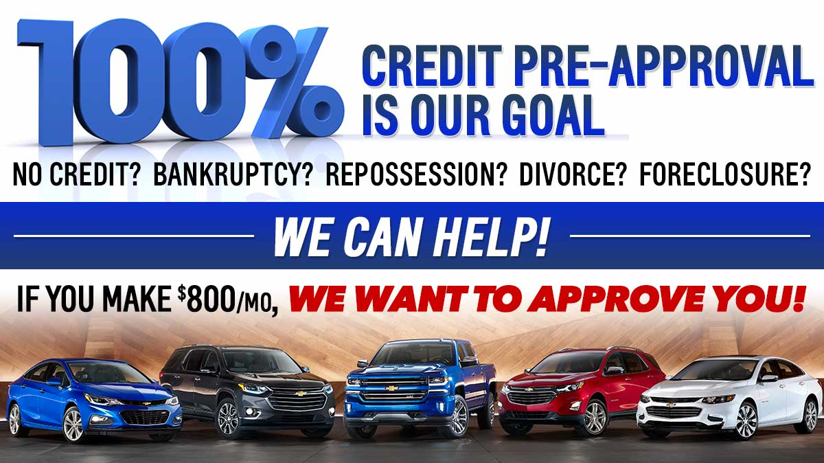 100% CREDIT PRE-APPROVAL IS OUR GOAL - 2018 Chevy vehicle lineup